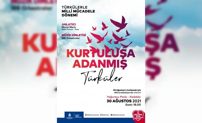"""30 Ağustos Zafer Bayramı'nı, """"Kurtuluşa Adanmış Türküler"""" ile Kutluyoruz"""